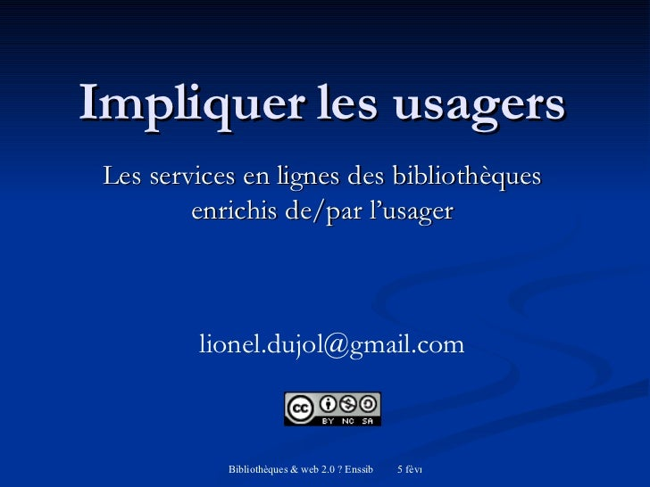 Impliquer les usagers Les services en lignes des bibliothèques enrichis de/par l'usager [email_address]