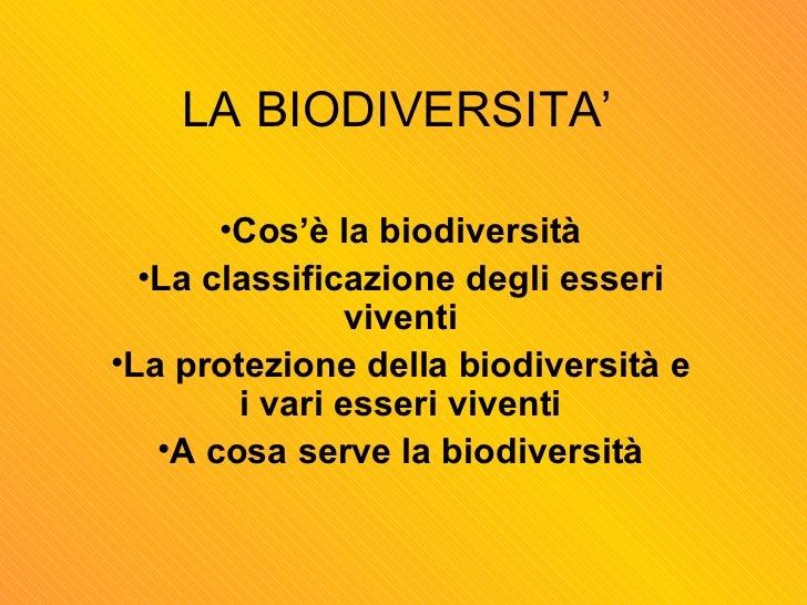 LA BIODIVERSITA' <ul><li>Cos'è la biodiversità </li></ul><ul><li>La classificazione degli esseri viventi </li></ul><ul><li...