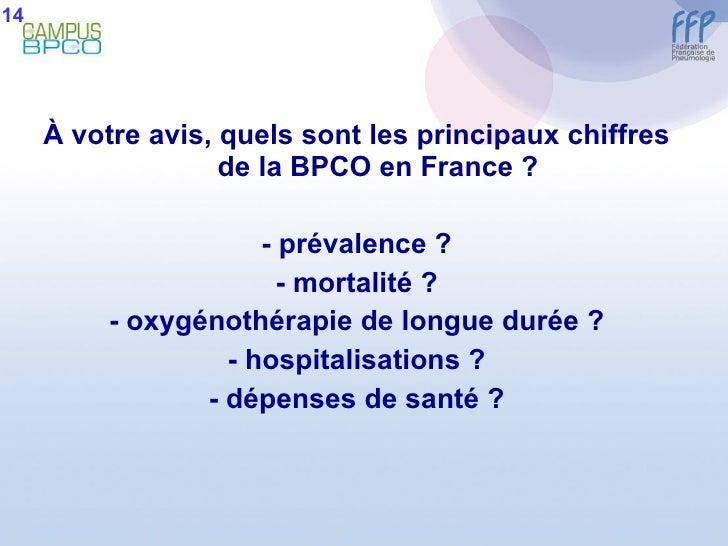 <ul><li>À  votre avis, quels sont les principaux chiffres de la BPCO en France ? </li></ul><ul><li>- prévalence ? </li></u...