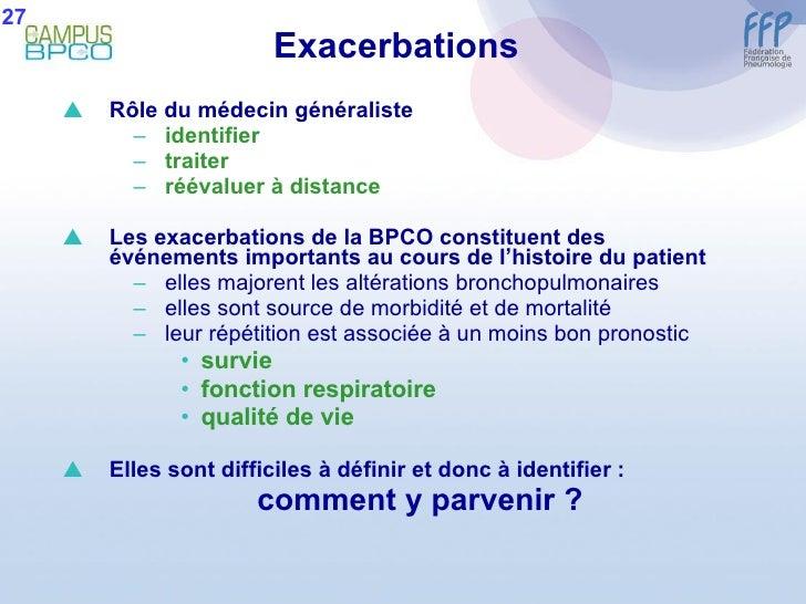 Exacerbations <ul><li>Rôle du médecin généraliste </li></ul><ul><ul><li>identifier  </li></ul></ul><ul><ul><li>traiter </l...