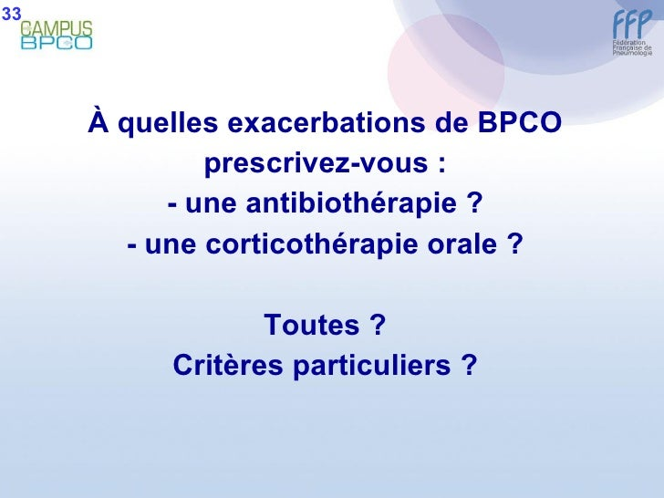 <ul><li>À  quelles exacerbations de BPCO </li></ul><ul><li>prescrivez-vous : </li></ul><ul><li>- une antibiothérapie ? </l...