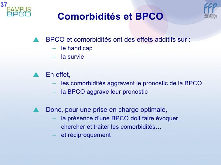 Comorbidités et BPCO <ul><li>BPCO et comorbidités ont des effets additifs sur : </li></ul><ul><ul><li>le handicap </li></u...