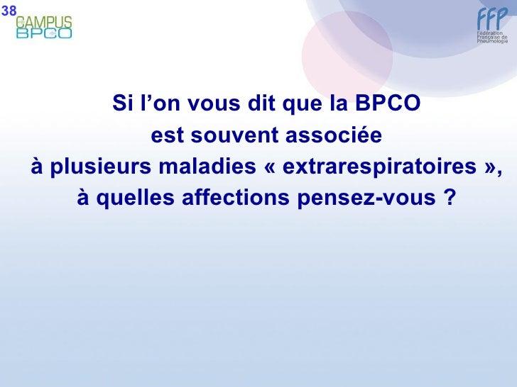 <ul><li>Si l'on vous dit que la BPCO </li></ul><ul><li>est souvent associée </li></ul><ul><li>à plusieurs maladies «extra...
