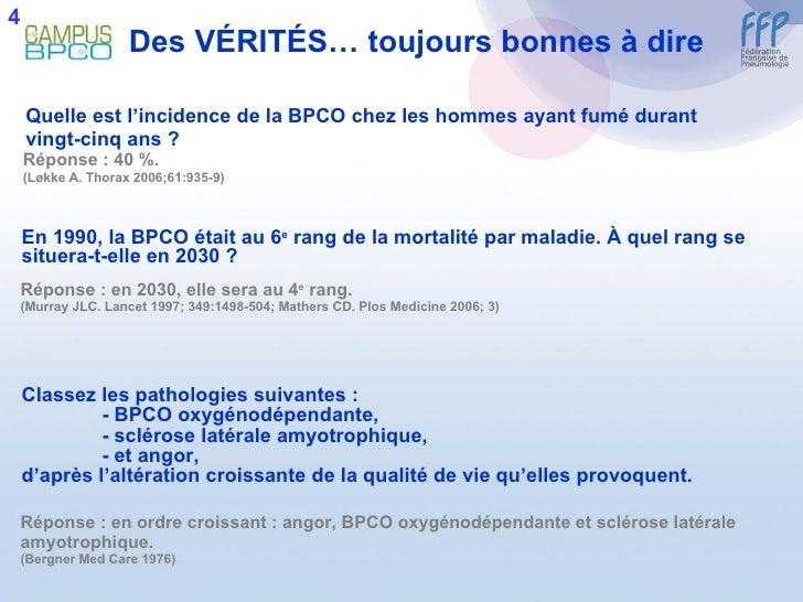 Des V É RIT É S… toujours bonnes à dire <ul><li>Quelle est l'incidence de la BPCO chez les hommes ayant fumé durant </li><...