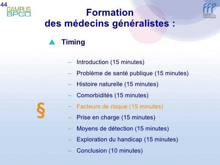 Formation des médecins généralistes : 44  <ul><li>Timing </li></ul><ul><ul><li>Introduction (15 minutes) </li></ul></ul><...