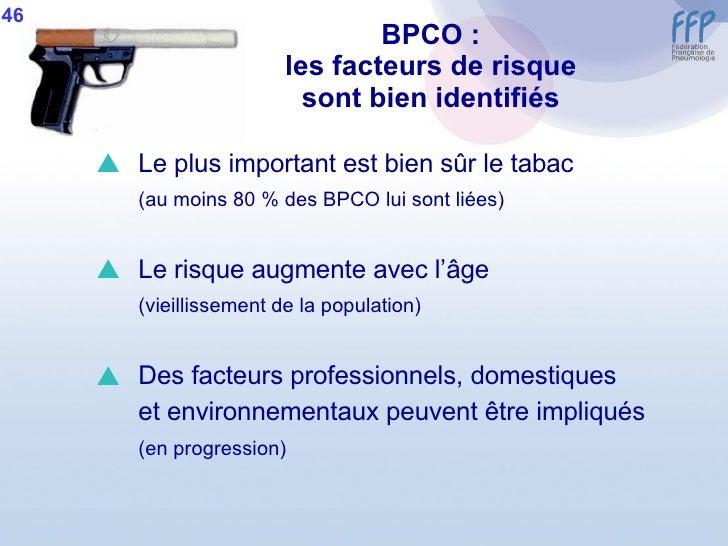 BPCO : les facteurs de risque sont bien identifiés <ul><li>Le plus important est bien sûr le tabac </li></ul><ul><li>(au m...