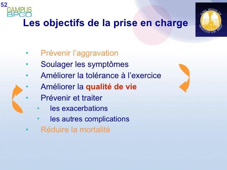 Les objectifs de la prise en charge <ul><li>Prévenir l'aggravation </li></ul><ul><li>Soulager les symptômes </li></ul><ul>...