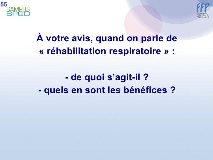 <ul><li>À  votre avis, quand on parle de </li></ul><ul><li>«réhabilitation respiratoire» : </li></ul><ul><li>- de quoi s...