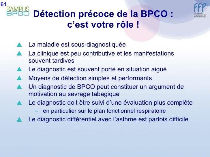 Détection précoce de la BPCO : c'est votre rôle ! <ul><li>La maladie est sous-diagnostiquée </li></ul><ul><li>La clinique ...