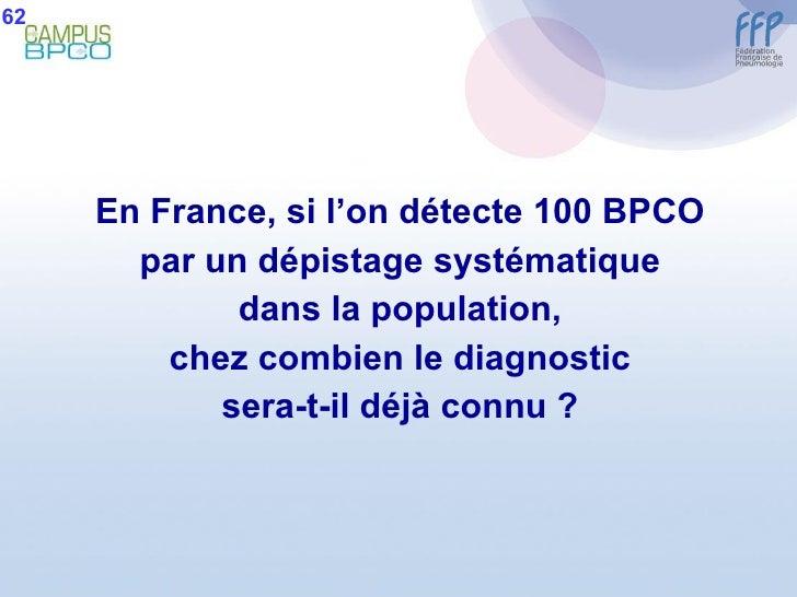 <ul><li>En France, si l'on détecte 100 BPCO </li></ul><ul><li>par un dépistage systématique </li></ul><ul><li>dans la popu...