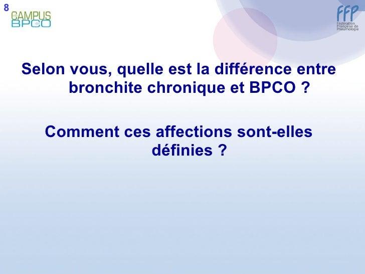 <ul><li>Selon vous, quelle est la différence entre bronchite chronique et BPCO ? </li></ul><ul><li>Comment ces affections ...