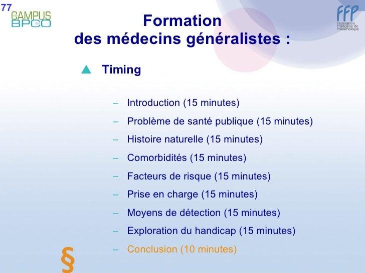 Formation des médecins généralistes : 77  <ul><li>Timing </li></ul><ul><ul><li>Introduction (15 minutes) </li></ul></ul><...