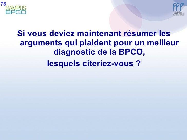 <ul><li>Si vous deviez maintenant résumer les arguments qui plaident pour un meilleur diagnostic de la BPCO, </li></ul><ul...