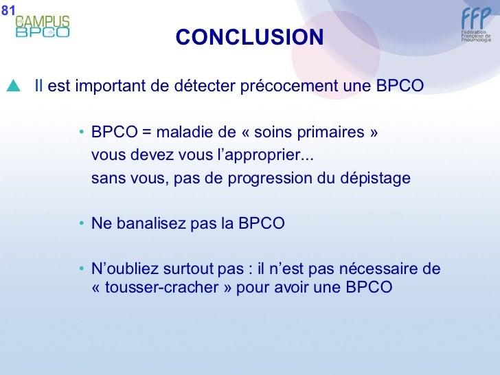 CONCLUSION <ul><li>Il  est important de détecter précocement une BPCO </li></ul><ul><ul><ul><li>BPCO = maladie de «soins ...