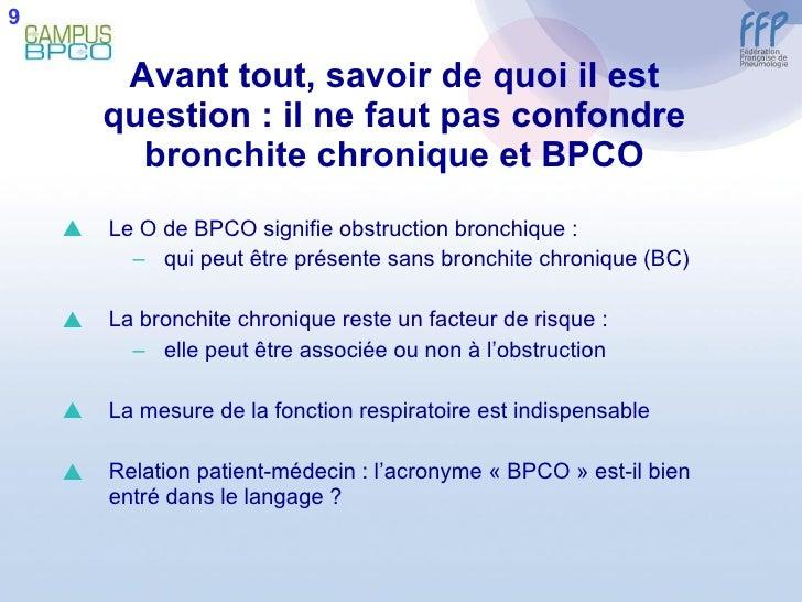 Avant tout, savoir de quoi il est question : il ne faut pas confondre bronchite chronique et BPCO <ul><li>Le O de BPCO sig...
