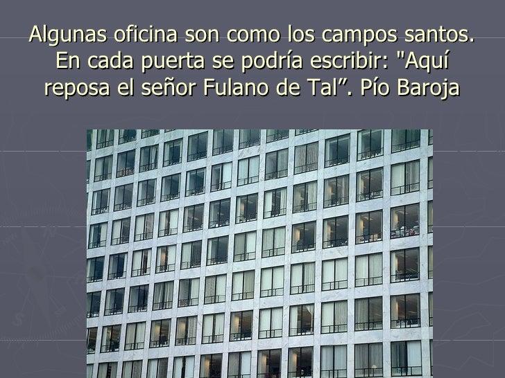 """Algunas oficina son como los campos santos. En cada puerta se podría escribir: """"Aquí reposa el señor Fulano de Tal"""". ..."""
