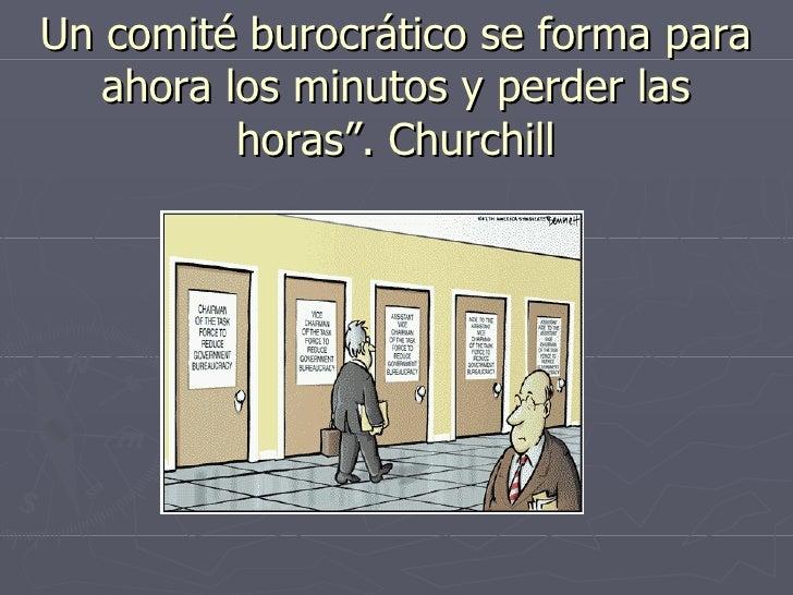 """Un comité burocrático se forma para ahora los minutos y perder las horas"""". Churchill"""