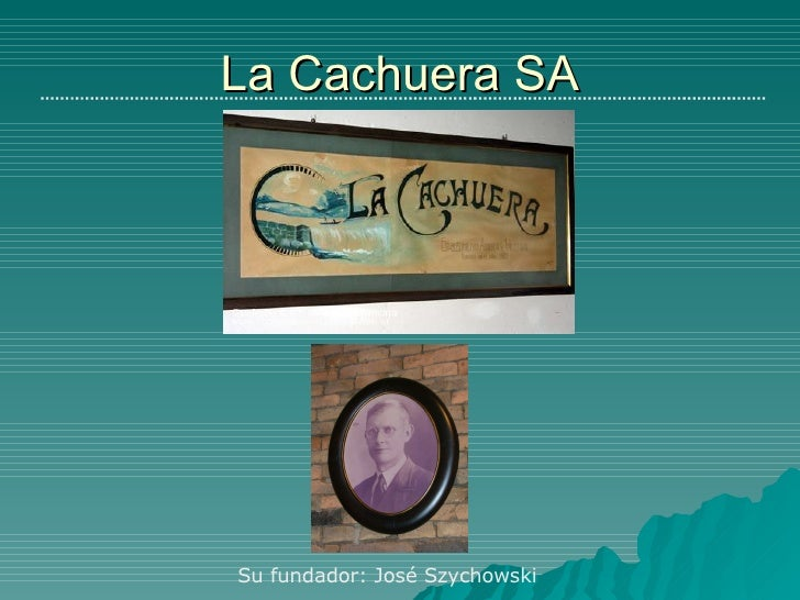 La Cachuera SA Su fundador: José Szychowski