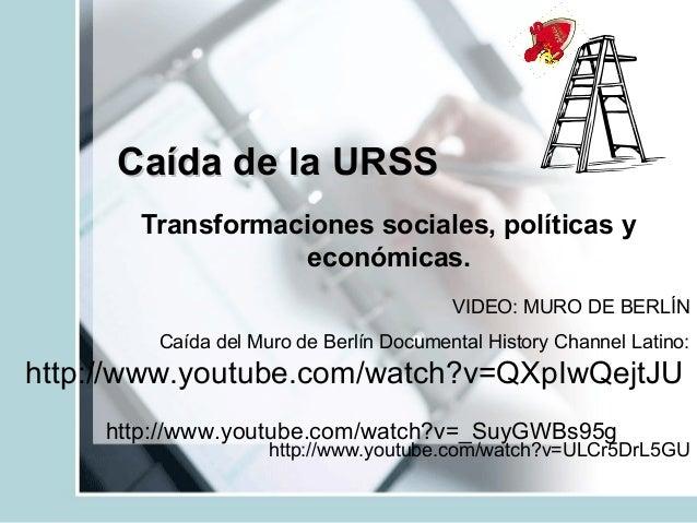 Caída de la URSS Transformaciones sociales, políticas y económicas. VIDEO: MURO DE BERLÍN Caída del Muro de Berlín Documen...