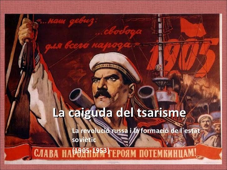 La caiguda del tsarisme   La revolució russa i la formació de l´estat   soviètic   (1905-1953)