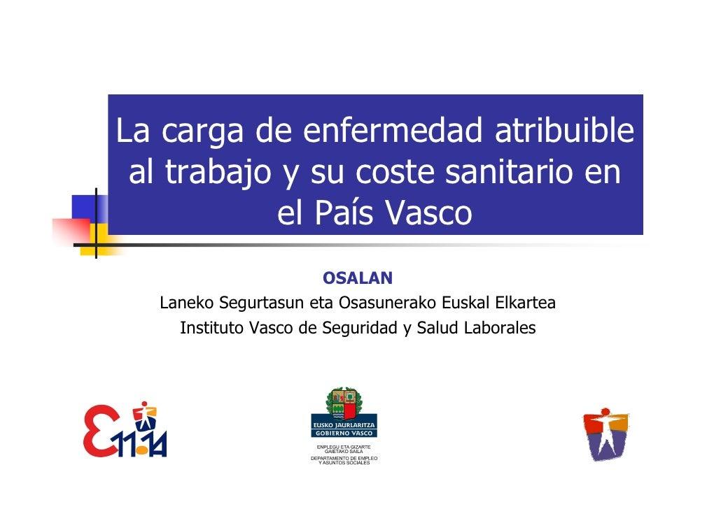 La carga de enfermedad atribuible al trabajo y su coste sanitario en           el País Vasco                       OSALAN ...