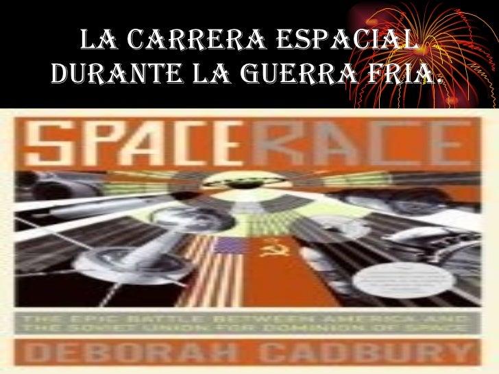 LA CARRERA ESPACIAL DURANTE LA GUERRA FRIA.