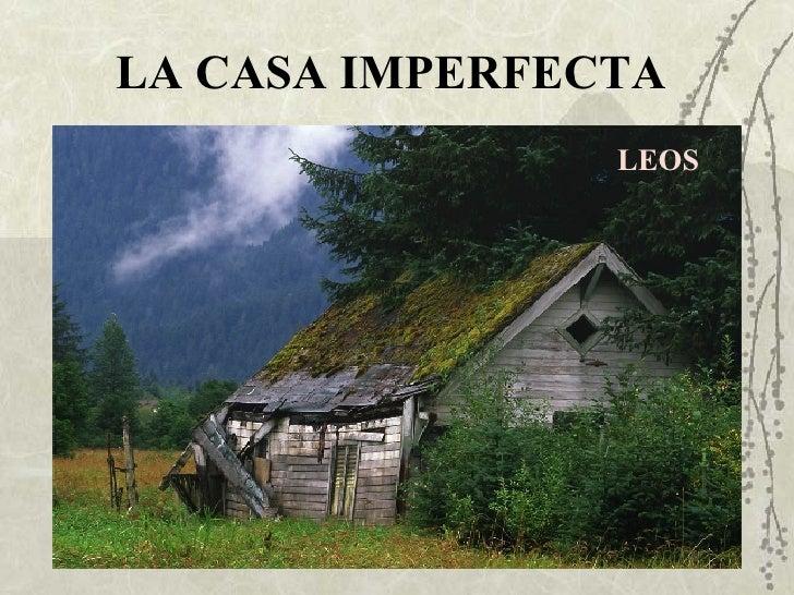 LA CASA IMPERFECTA   LEOS