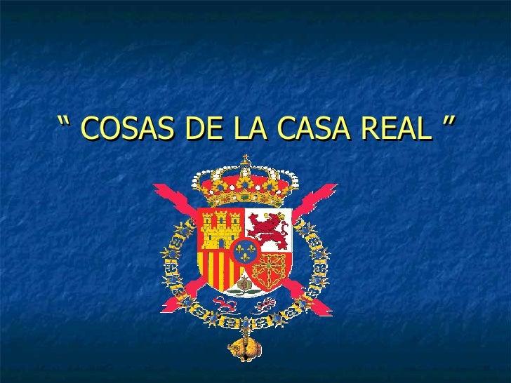 """""""  COSAS DE LA CASA REAL """""""