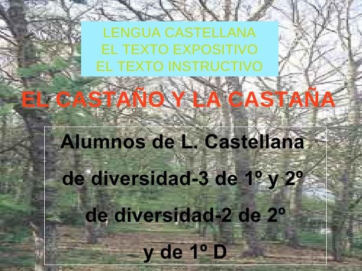 EL CASTAÑO Y LA CASTAÑA LENGUA CASTELLANA EL TEXTO EXPOSITIVO EL TEXTO INSTRUCTIVO Alumnos de L. Castellana  de diversidad...