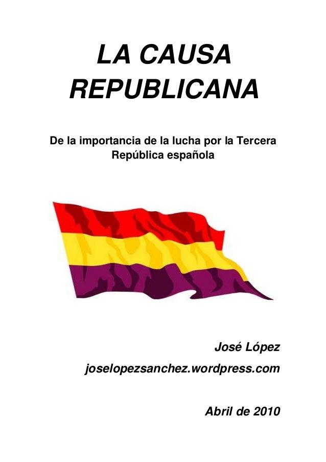 LA CAUSA   REPUBLICANADe la importancia de la lucha por la Tercera            República española                          ...