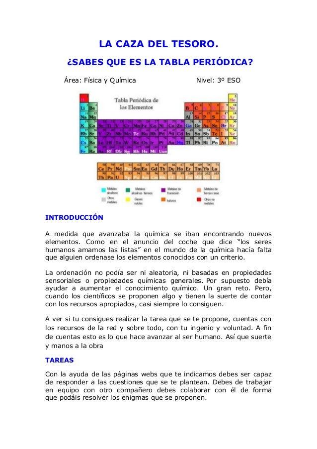LA CAZA DEL TESORO. ¿SABES QUE ES LA TABLA PERIÓDICA? Área: Física y Química Nivel: 3º ESO INTRODUCCIÓN A medida que avanz...