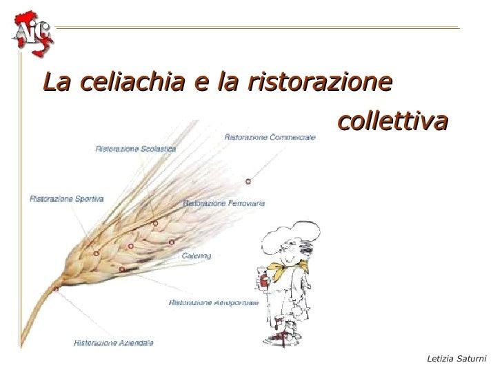 La celiachia e la ristorazione collettiva Letizia Saturni