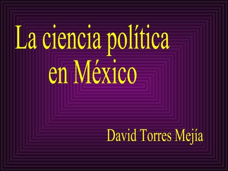 La ciencia política  en México David Torres Mejía