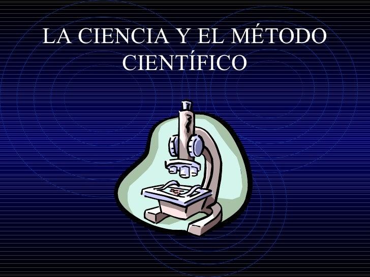 LA CIENCIA Y EL MÉTODO CIENTÍFICO