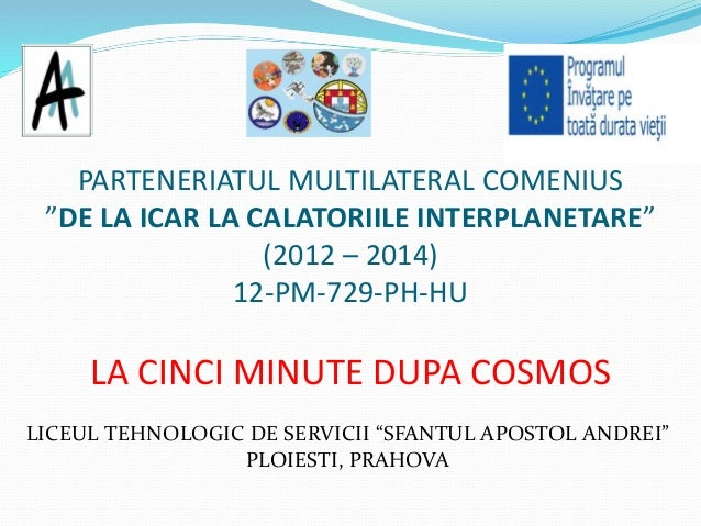 "PARTENERIATUL MULTILATERAL COMENIUS ""DE LA ICAR LA CALATORIILE INTERPLANETARE"" (2012 – 2014) 12-PM-729-PH-HU LA CINCI MINU..."