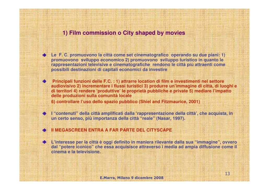 1) Film commission o City shaped by movies   Le F. C. promuovono la città come set cinematografico operando su due piani: ...