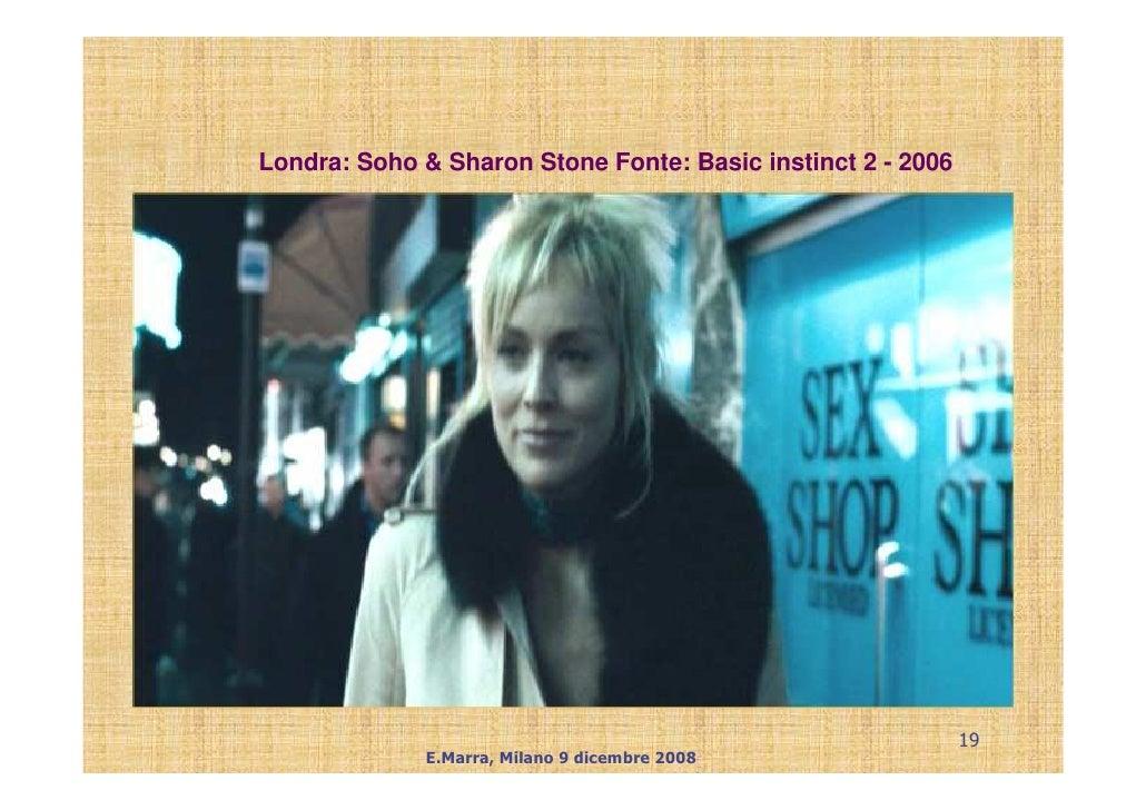 Londra: Soho & Sharon Stone Fonte: Basic instinct 2 - 2006                                                                ...