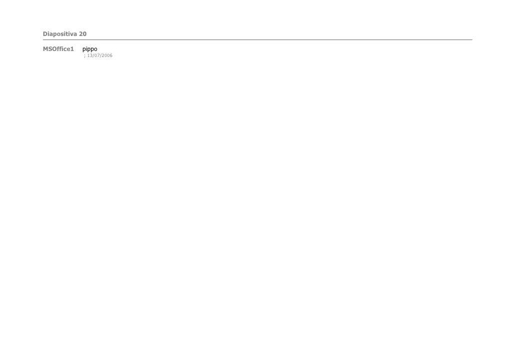 Diapositiva 20  MSOffice1   pippo              ; 13/07/2006