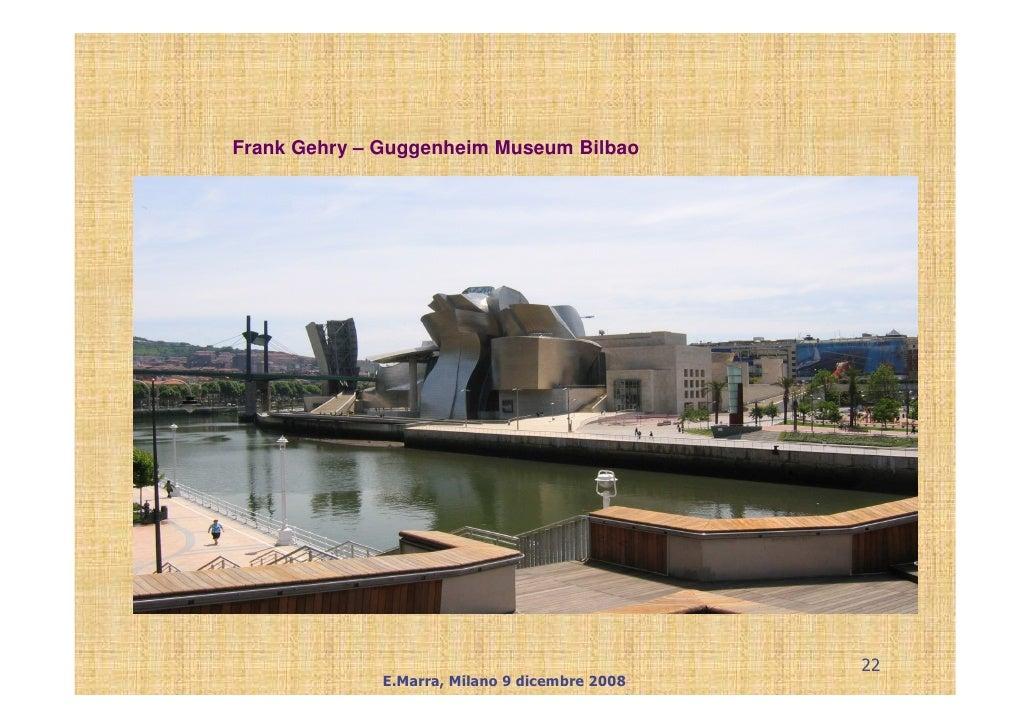 Frank Gehry – Guggenheim Museum Bilbao                                                     22               E.Marra, Milan...