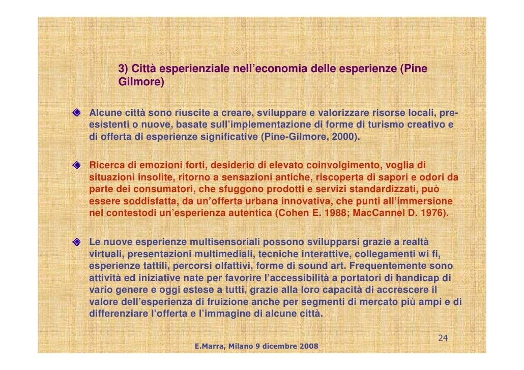3) Città esperienziale nell'economia delle esperienze (Pine       Gilmore)  Alcune città sono riuscite a creare, sviluppar...