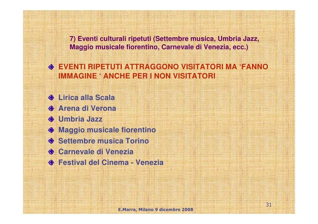 7) Eventi culturali ripetuti (Settembre musica, Umbria Jazz,    Maggio musicale fiorentino, Carnevale di Venezia, ecc.)  E...