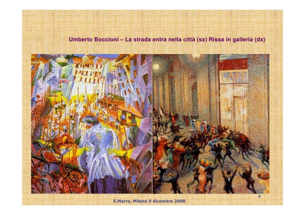 Umberto Boccioni – La strada entra nella città (sx) Rissa in galleria (dx)                                                ...