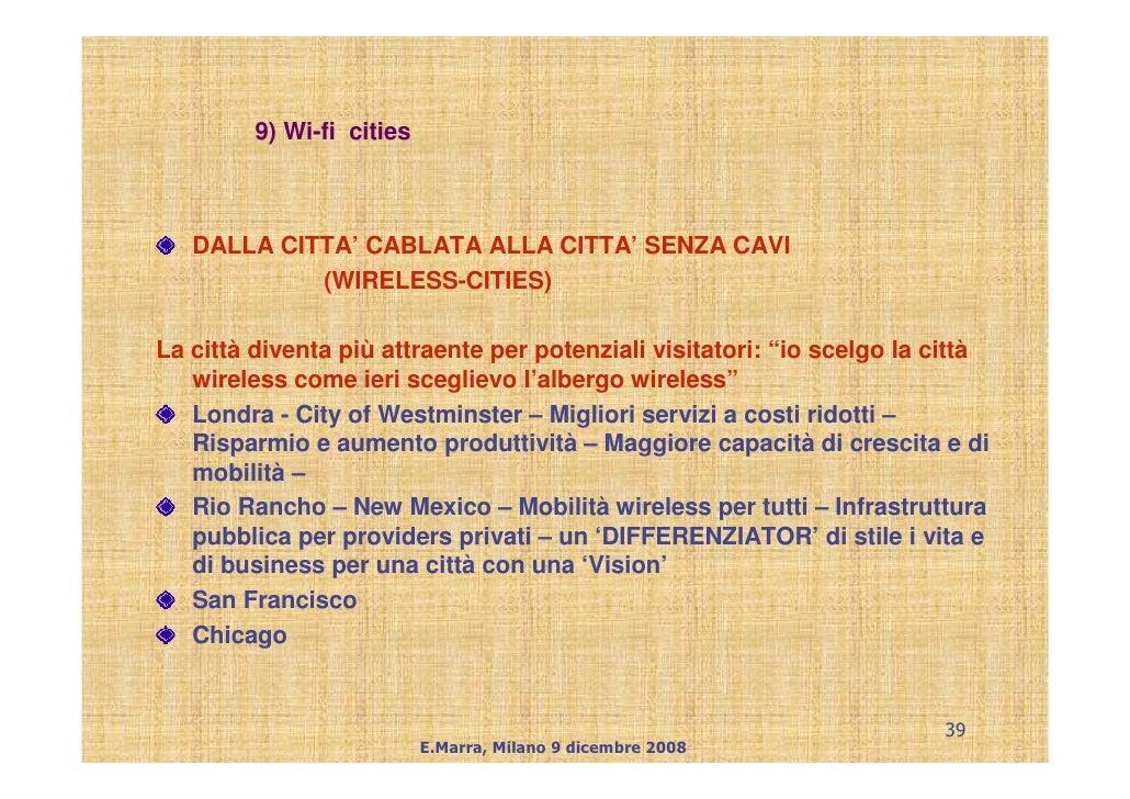 9) Wi-fi cities       DALLA CITTA' CABLATA ALLA CITTA' SENZA CAVI             (WIRELESS-CITIES)  La città diventa più attr...