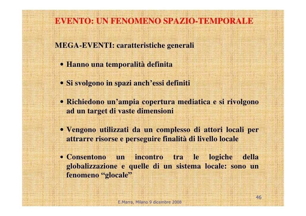 EVENTO: UN FENOMENO SPAZIO-TEMPORALE  MEGA-EVENTI: caratteristiche generali   • Hanno una temporalità definita   • Si svol...