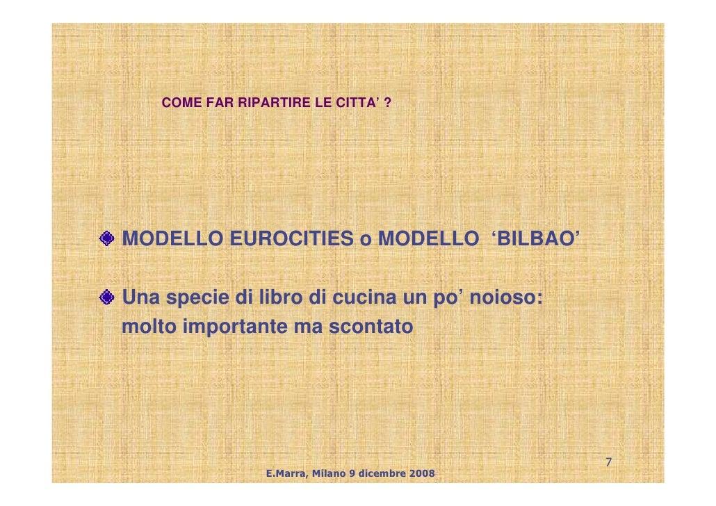 COME FAR RIPARTIRE LE CITTA' ?     MODELLO EUROCITIES o MODELLO 'BILBAO'  Una specie di libro di cucina un po' noioso: mol...