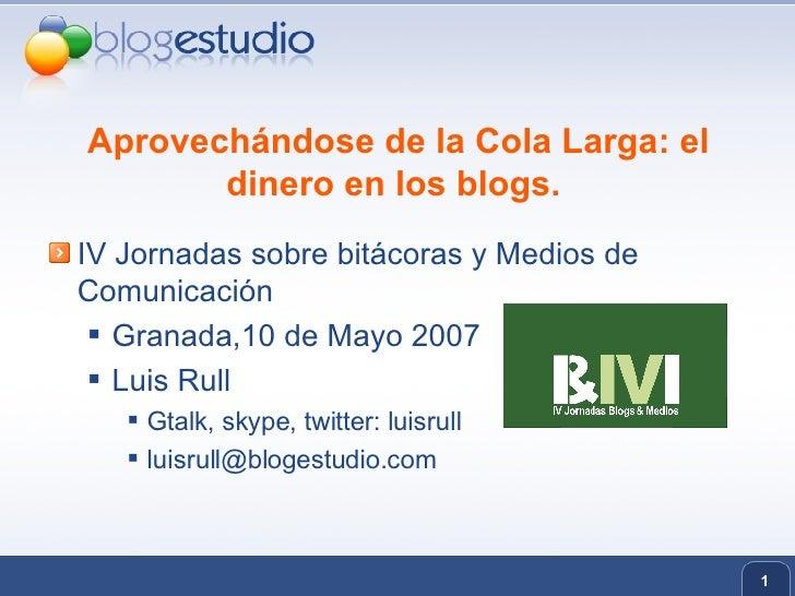 Aprovechándose de la Cola Larga: el dinero en los blogs.  <ul><li>IV Jornadas sobre bitácoras y Medios de Comunicación  </...
