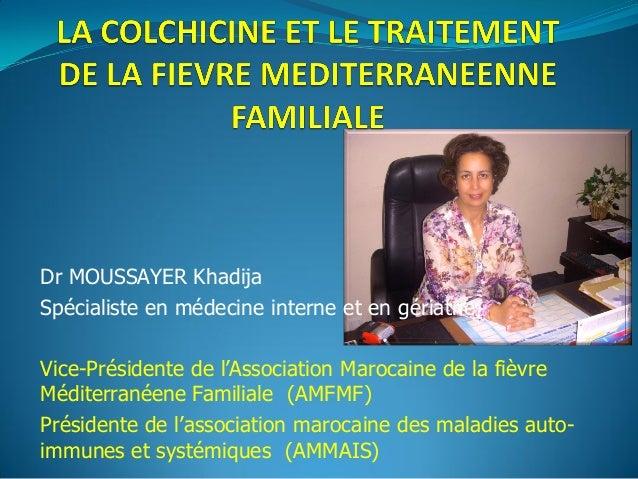 Dr MOUSSAYER Khadija Spécialiste en médecine interne et en gériatrie Vice-Présidente de l'Association Marocaine de la fièv...