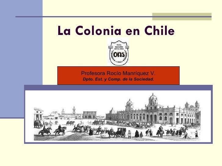 La Colonia en Chile Profesora Rocío Manríquez V. Dpto. Est. y Comp. de la Sociedad.
