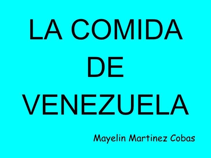LA COMIDA DE VENEZUELA Mayelin Martinez Cobas