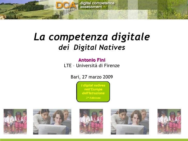 La competenza digitale dei  Digital Natives Antonio Fini LTE – Università di Firenze Bari, 27 marzo 2009